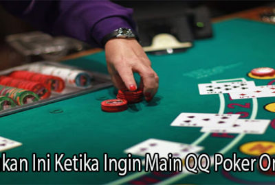 Lakukan Ini Ketika Ingin Main QQ Poker Online