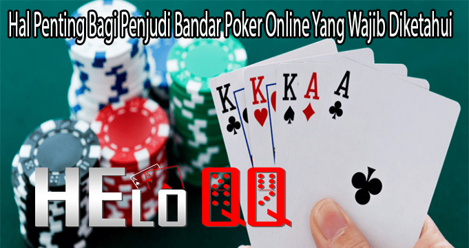 Hal Penting Bagi Penjudi Bandar Poker Online Yang Wajinb Diketahui