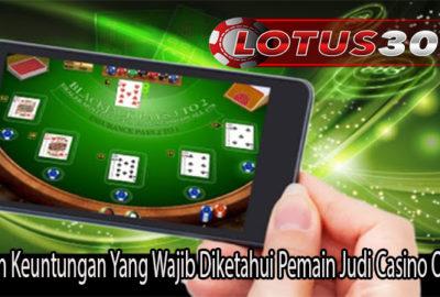 Macam Keuntungan Yang Wajib Diketahui Pemain Judi Casino Online