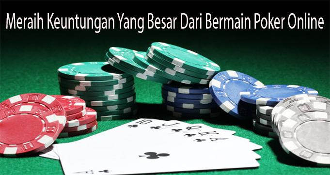 Meraih Keuntungan Yang Besar Dari Bermain Poker Online